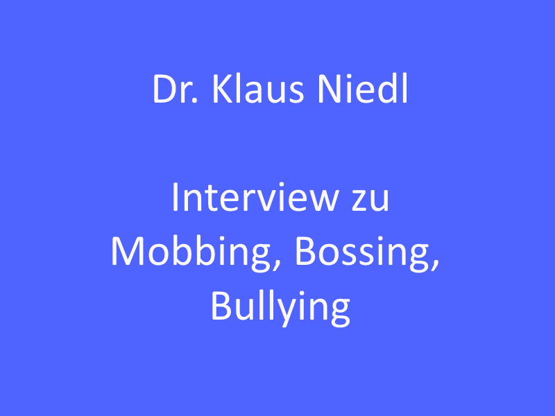 Mobbing, Bossing, Bullying: Interview mit Dr. Klaus Niedl